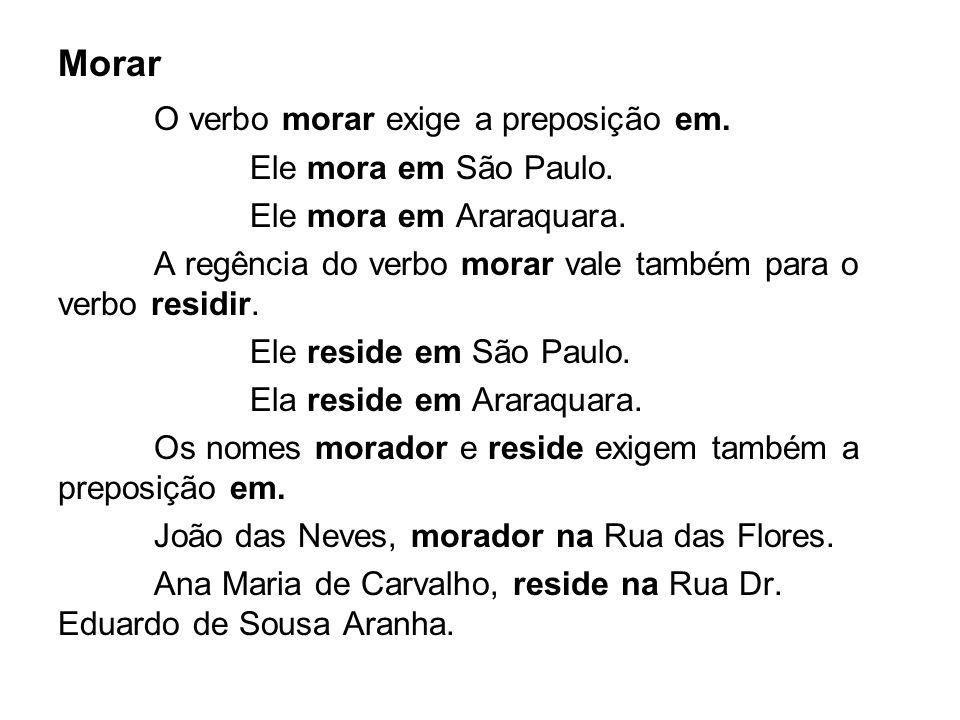 Morar O verbo morar exige a preposição em. Ele mora em São Paulo. Ele mora em Araraquara. A regência do verbo morar vale também para o verbo residir.