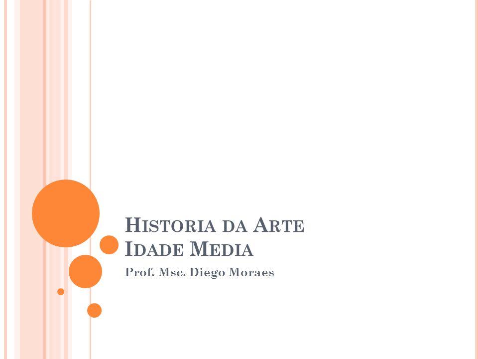 H ISTORIA DA A RTE I DADE M EDIA Prof. Msc. Diego Moraes