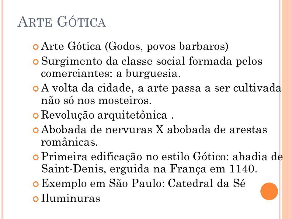 A RTE G ÓTICA Arte Gótica (Godos, povos barbaros) Surgimento da classe social formada pelos comerciantes: a burguesia. A volta da cidade, a arte passa