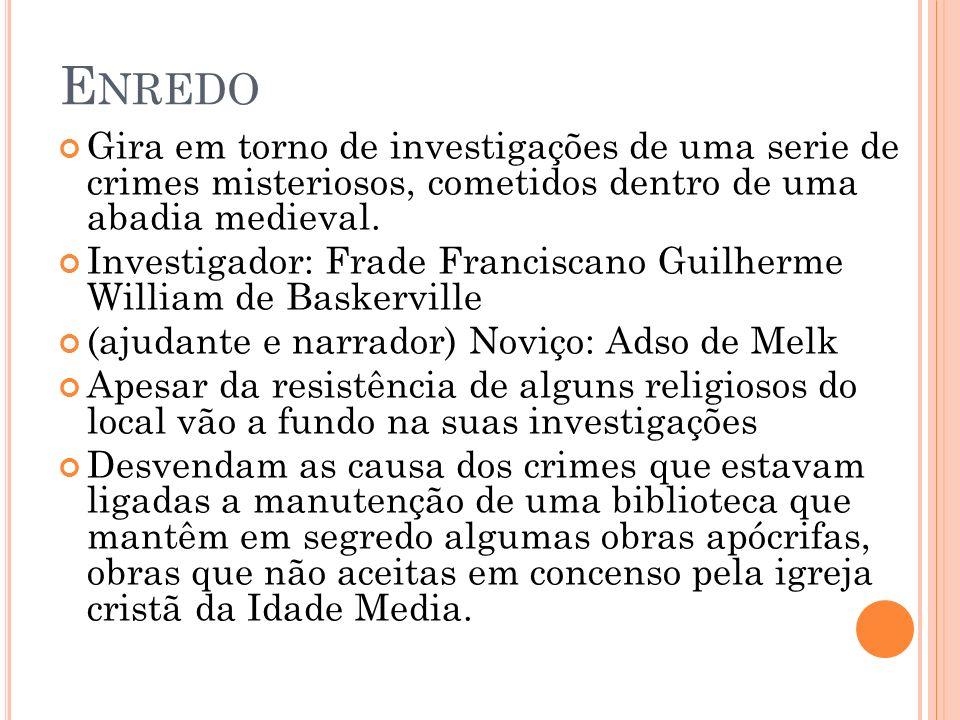 E NREDO Gira em torno de investigações de uma serie de crimes misteriosos, cometidos dentro de uma abadia medieval. Investigador: Frade Franciscano Gu