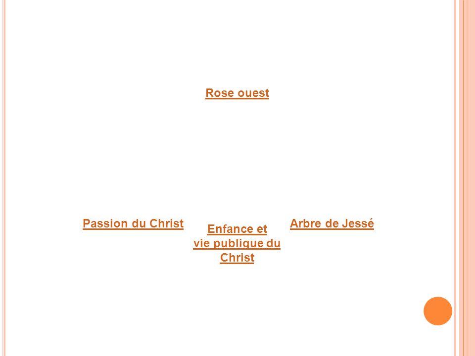 Rose ouest Passion du Christ Enfance et vie publique du Christ Arbre de Jessé