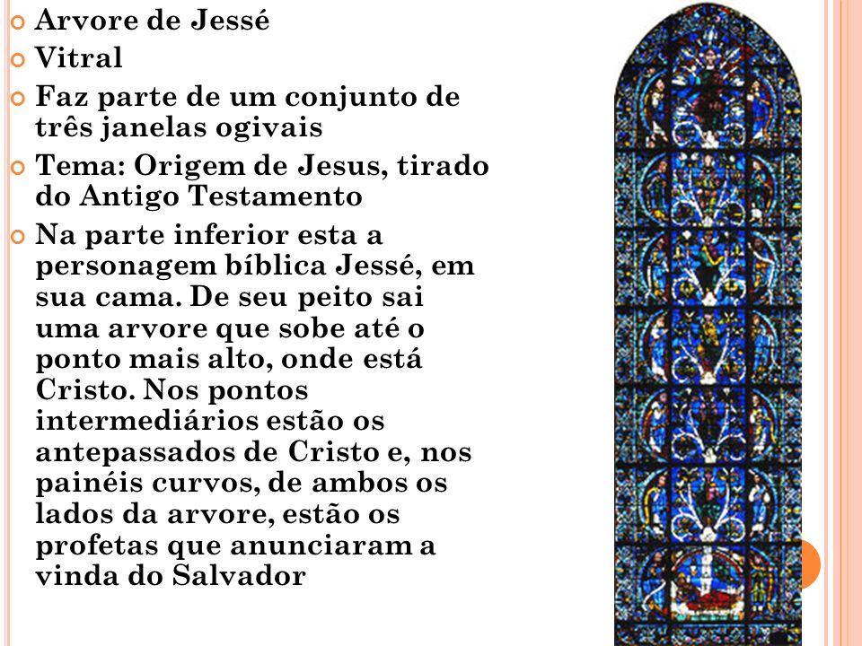 Arvore de Jessé Vitral Faz parte de um conjunto de três janelas ogivais Tema: Origem de Jesus, tirado do Antigo Testamento Na parte inferior esta a pe
