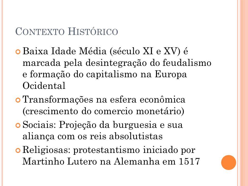 C ONTEXTO H ISTÓRICO Baixa Idade Média (século XI e XV) é marcada pela desintegração do feudalismo e formação do capitalismo na Europa Ocidental Trans