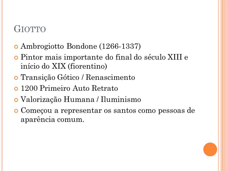 G IOTTO Ambrogiotto Bondone (1266-1337) Pintor mais importante do final do século XIII e início do XIX (fiorentino) Transição Gótico / Renascimento 12