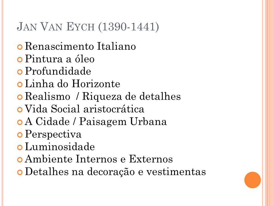 J AN V AN E YCH (1390-1441) Renascimento Italiano Pintura a óleo Profundidade Linha do Horizonte Realismo / Riqueza de detalhes Vida Social aristocrát