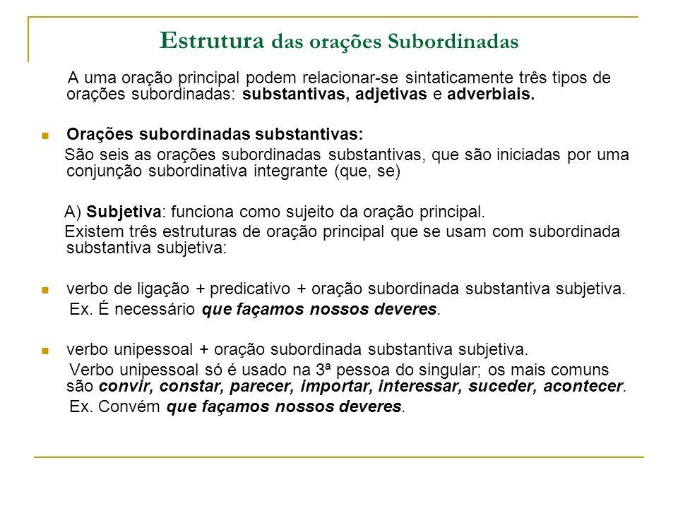 Estrutura das orações Subordinadas A uma oração principal podem relacionar-se sintaticamente três tipos de orações subordinadas: substantivas, adjetiv