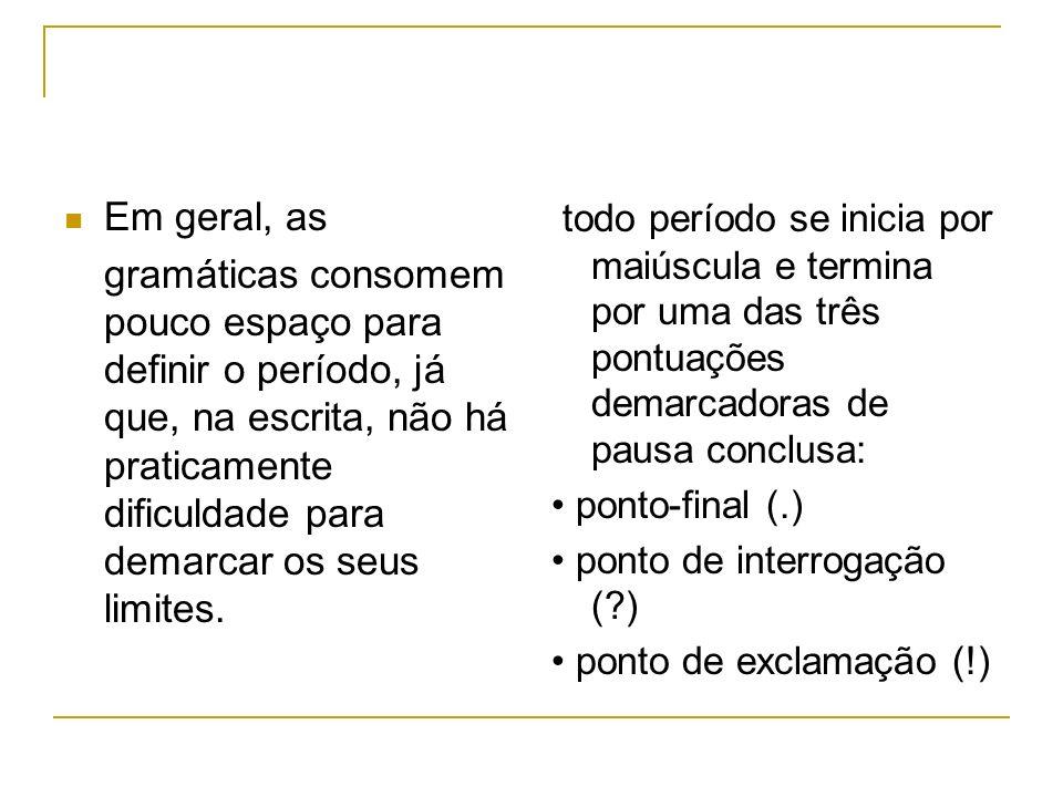 Em geral, as gramáticas consomem pouco espaço para definir o período, já que, na escrita, não há praticamente dificuldade para demarcar os seus limite