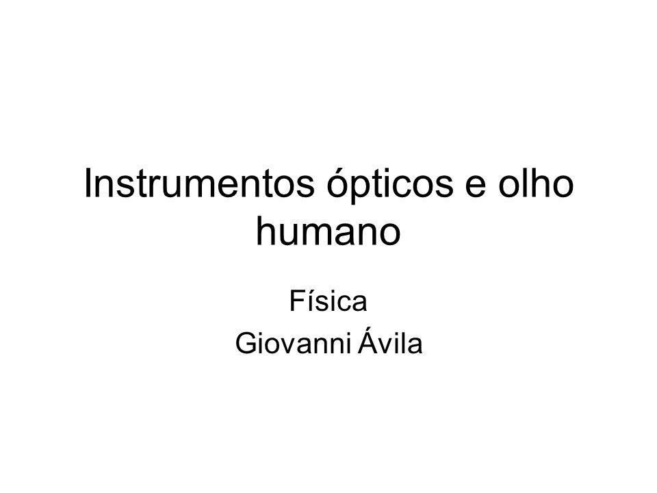 Instrumentos ópticos e olho humano Física Giovanni Ávila