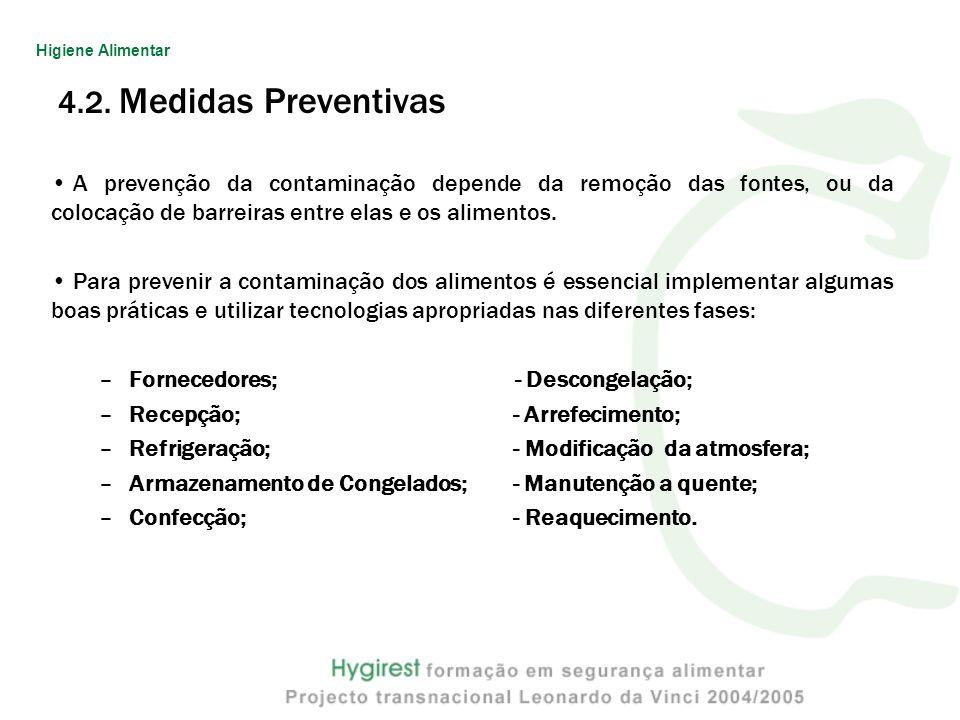 4.2. Medidas Preventivas A prevenção da contaminação depende da remoção das fontes, ou da colocação de barreiras entre elas e os alimentos. Para preve
