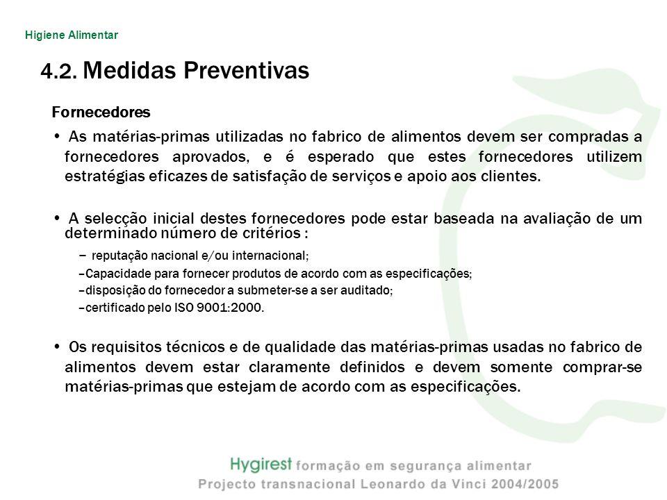 4.2. Medidas Preventivas Fornecedores As matérias-primas utilizadas no fabrico de alimentos devem ser compradas a fornecedores aprovados, e é esperado