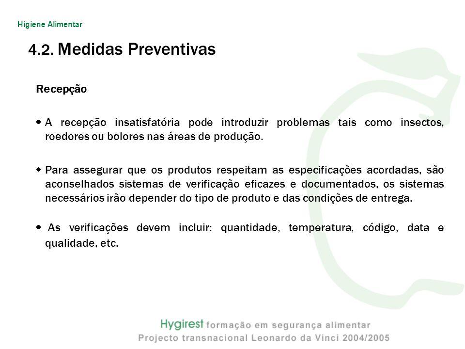 4.2. Medidas Preventivas Recepção A recepção insatisfatória pode introduzir problemas tais como insectos, roedores ou bolores nas áreas de produção. P