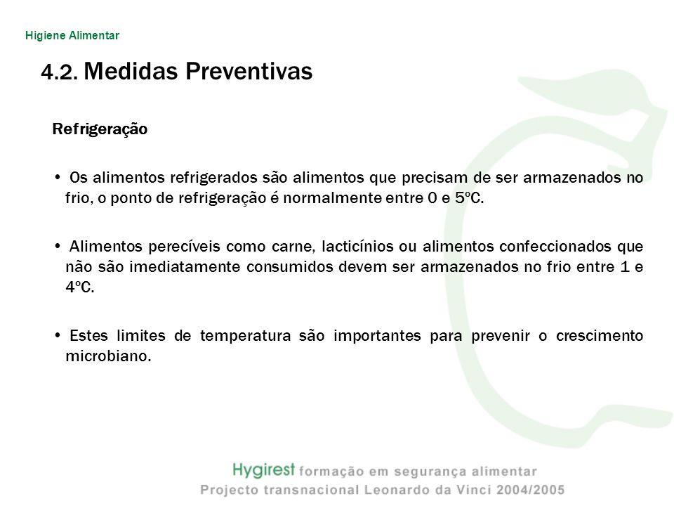 4.2. Medidas Preventivas Refrigeração Os alimentos refrigerados são alimentos que precisam de ser armazenados no frio, o ponto de refrigeração é norma