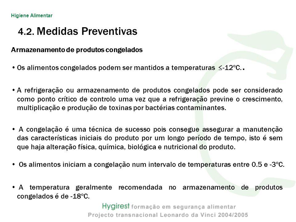4.2. Medidas Preventivas Armazenamento de produtos congelados Os alimentos congelados podem ser mantidos a temperaturas -12ºC.. A refrigeração ou arma