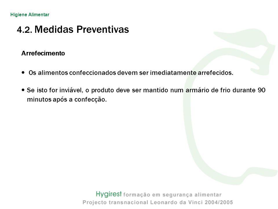 4.2. Medidas Preventivas Arrefecimento Os alimentos confeccionados devem ser imediatamente arrefecidos. Se isto for inviável, o produto deve ser manti