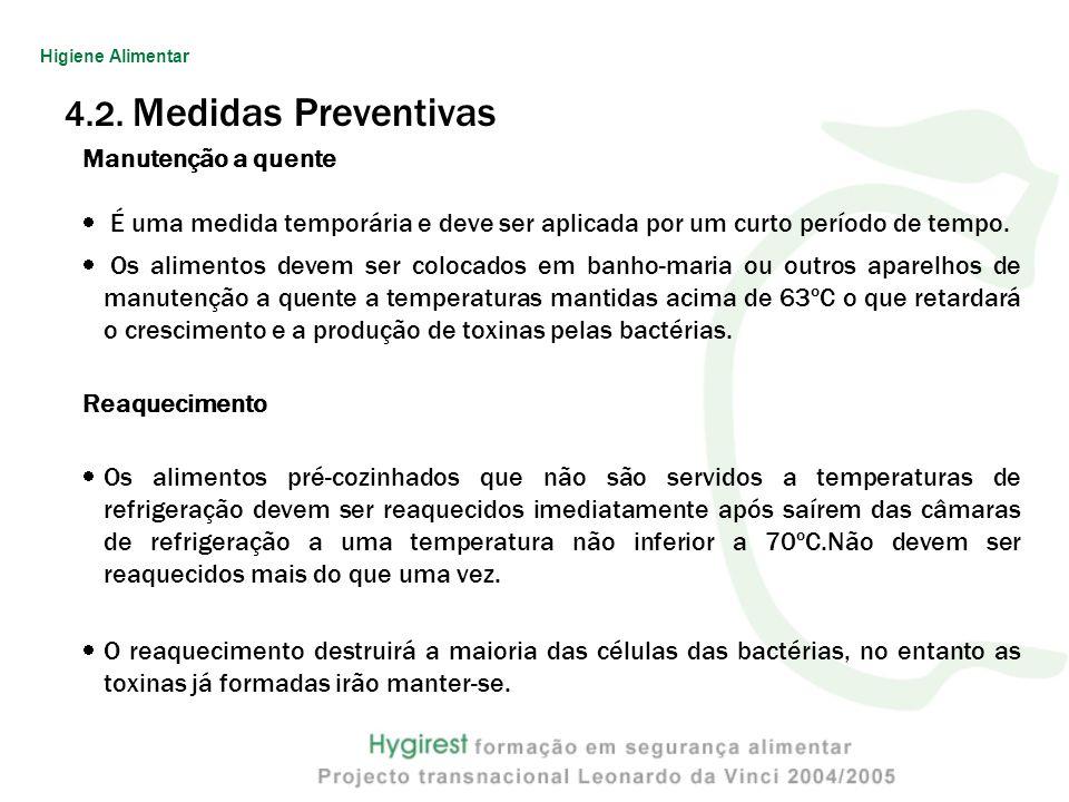 4.2. Medidas Preventivas Manutenção a quente É uma medida temporária e deve ser aplicada por um curto período de tempo. Os alimentos devem ser colocad