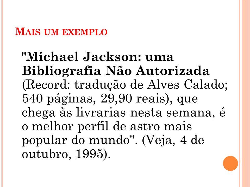 M AIS UM EXEMPLO Michael Jackson: uma Bibliografia Não Autorizada (Record: tradução de Alves Calado; 540 páginas, 29,90 reais), que chega às livrarias nesta semana, é o melhor perfil de astro mais popular do mundo .