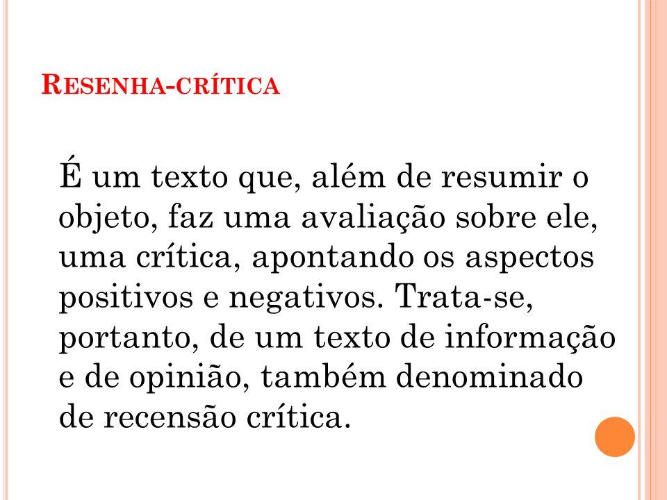 R ESENHA - CRÍTICA É um texto que, além de resumir o objeto, faz uma avaliação sobre ele, uma crítica, apontando os aspectos positivos e negativos.