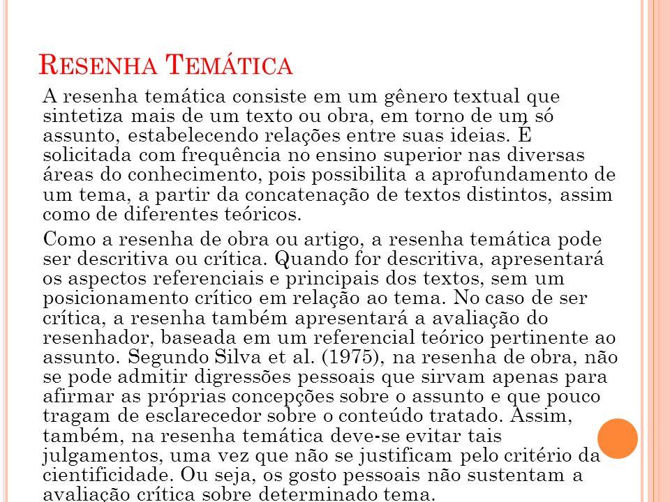R ESENHA T EMÁTICA A resenha temática consiste em um gênero textual que sintetiza mais de um texto ou obra, em torno de um só assunto, estabelecendo r