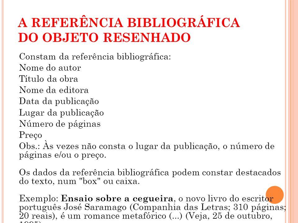 A REFERÊNCIA BIBLIOGRÁFICA DO OBJETO RESENHADO Constam da referência bibliográfica: Nome do autor Título da obra Nome da editora Data da publicação Lu