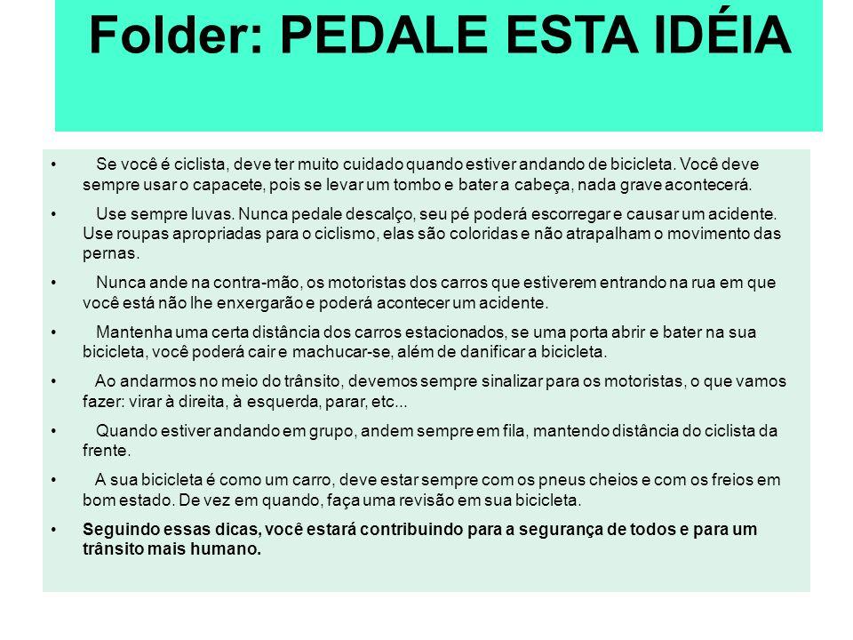 Folder: PEDALE ESTA IDÉIA Se você é ciclista, deve ter muito cuidado quando estiver andando de bicicleta. Você deve sempre usar o capacete, pois se le