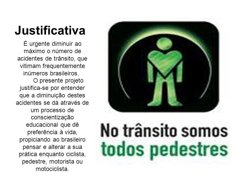 Justificativa É urgente diminuir ao máximo o número de acidentes de trânsito, que vitimam frequentemente inúmeros brasileiros. O presente projeto just