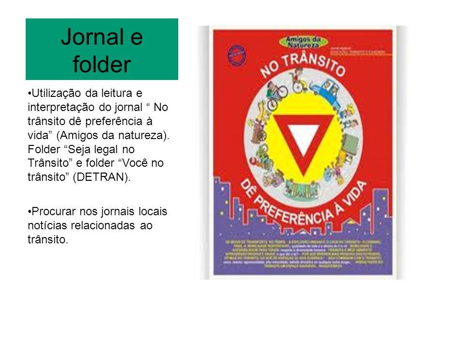 Jornal e folder Utilização da leitura e interpretação do jornal No trânsito dê preferência à vida (Amigos da natureza). Folder Seja legal no Trânsito