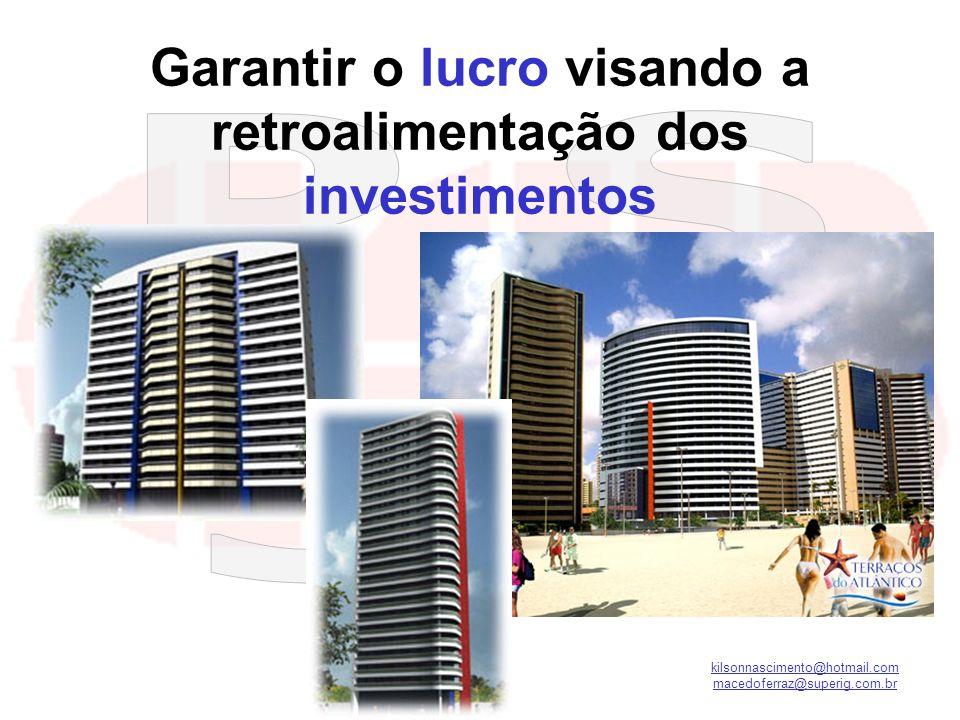 kilsonnascimento@hotmail.com macedoferraz@superig.com.br Garantir o lucro visando a retroalimentação dos investimentos