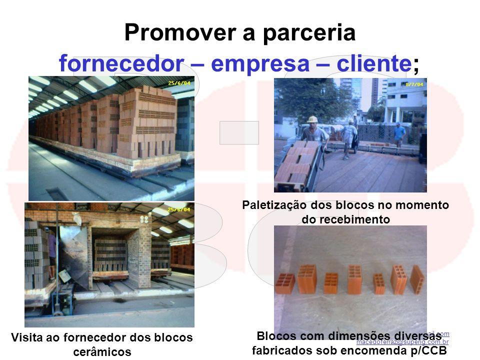 kilsonnascimento@hotmail.com macedoferraz@superig.com.br Promover a parceria fornecedor – empresa – cliente; Paletização dos blocos no momento do rece