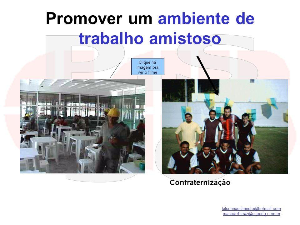 kilsonnascimento@hotmail.com macedoferraz@superig.com.br Promover um ambiente de trabalho amistoso Refeitório Confraternização Clique na imagem pra ve