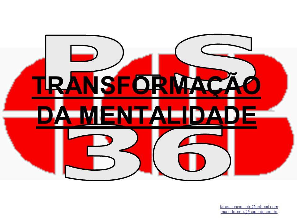 kilsonnascimento@hotmail.com macedoferraz@superig.com.br TRANSFORMAÇÃO DA MENTALIDADE