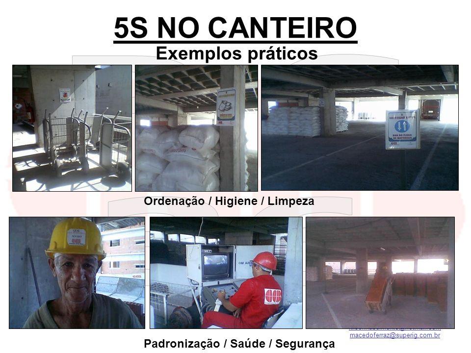 kilsonnascimento@hotmail.com macedoferraz@superig.com.br 5S NO CANTEIRO Exemplos práticos Ordenação / Higiene / Limpeza Padronização / Saúde / Seguran