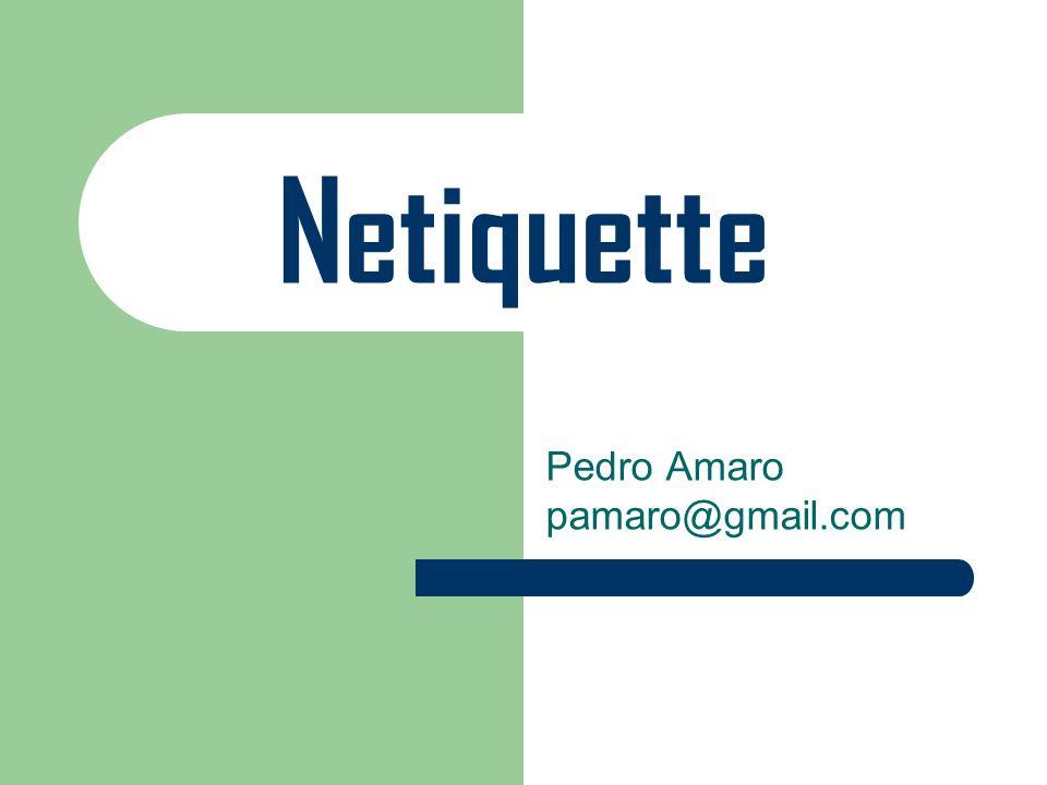 Netiquette Pedro Amaro pamaro@gmail.com