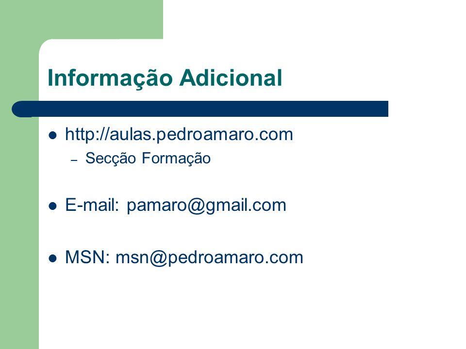 Informação Adicional http://aulas.pedroamaro.com – Secção Formação E-mail: pamaro@gmail.com MSN: msn@pedroamaro.com