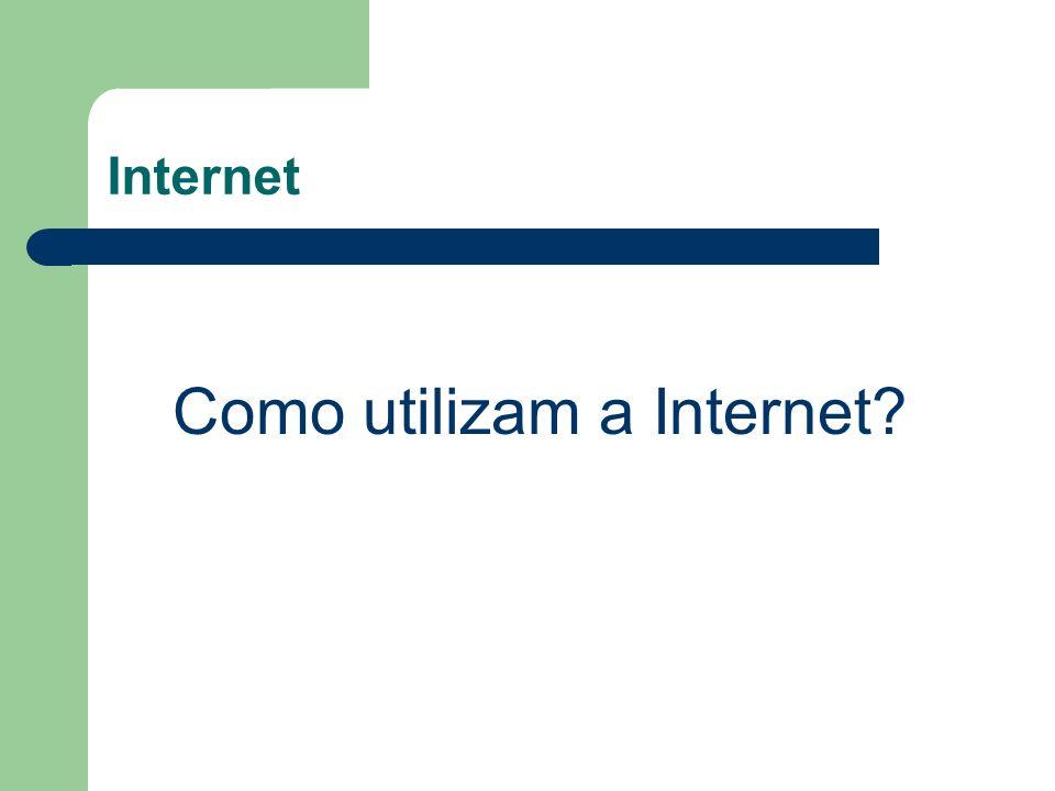 Internet Como utilizam a Internet?