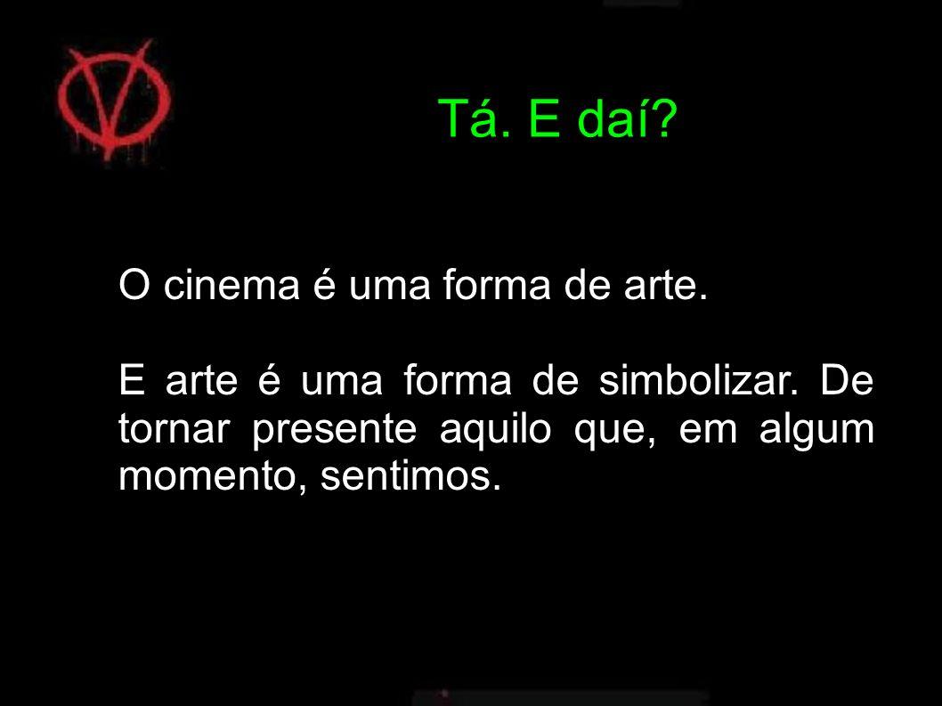 O cinema é uma forma de arte.E arte é uma forma de simbolizar.