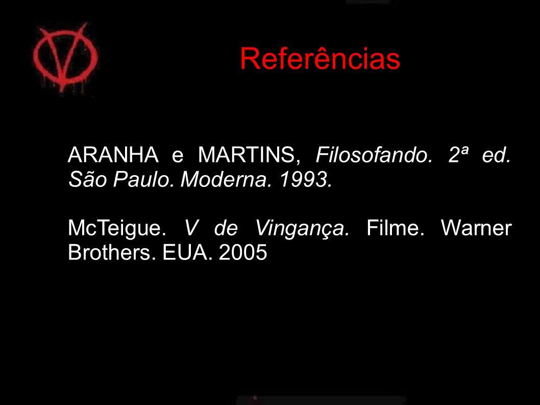 Referências ARANHA e MARTINS, Filosofando.2ª ed. São Paulo.