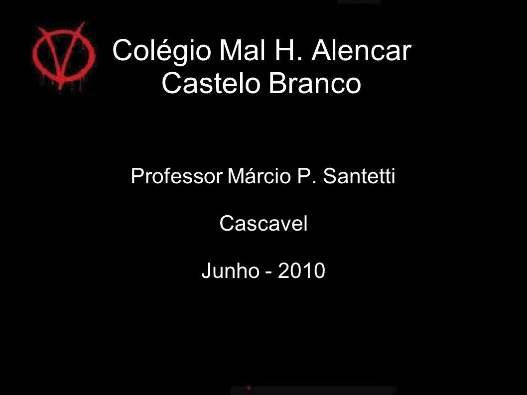 Colégio Mal H. Alencar Castelo Branco Professor Márcio P. Santetti Cascavel Junho - 2010