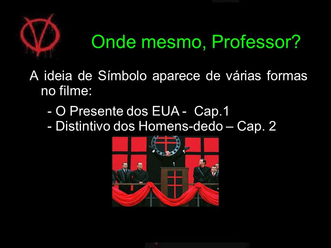 A ideia de Símbolo aparece de várias formas no filme: - O Presente dos EUA - Cap.1 - Distintivo dos Homens-dedo – Cap.