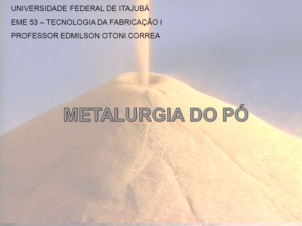 UNIVERSIDADE FEDERAL DE ITAJUBÁ EME 53 – TECNOLOGIA DA FABRICAÇÃO I PROFESSOR EDMILSON OTONI CORREA