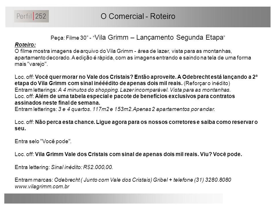 O Comercial - Roteiro Peça: Filme 30 - Vila Grimm – Lançamento Segunda Etapa Roteiro: O filme mostra imagens de arquivo do Vila Grimm - área de lazer, vista para as montanhas, apartamento decorado.