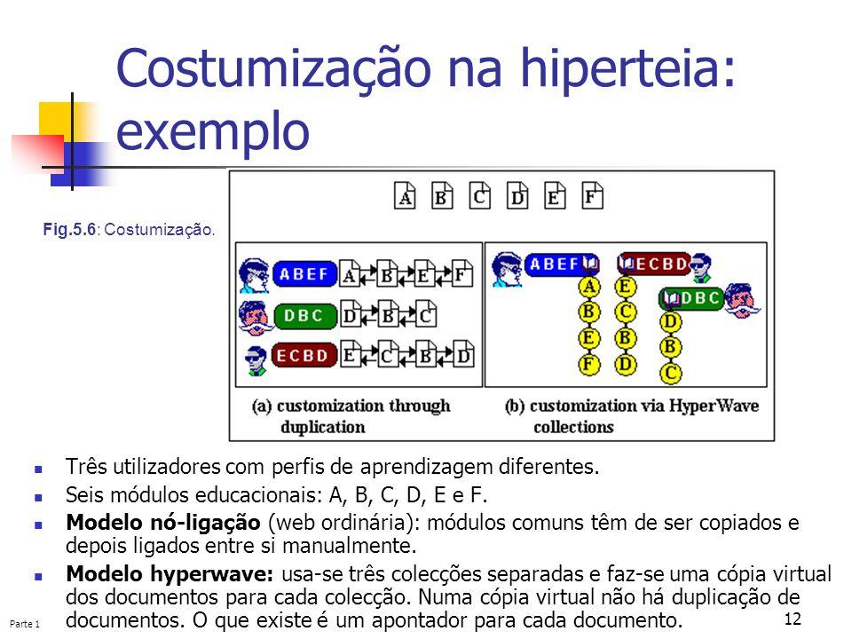Parte 1 12 Costumização na hiperteia: exemplo Três utilizadores com perfis de aprendizagem diferentes. Seis módulos educacionais: A, B, C, D, E e F. M