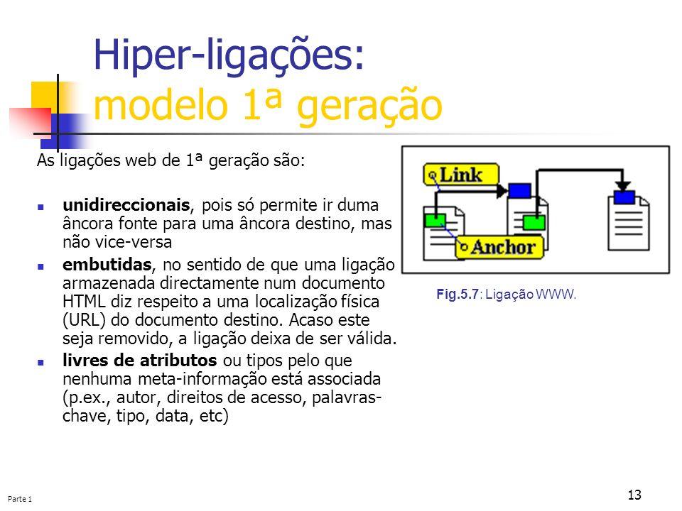 Parte 1 13 Hiper-ligações: modelo 1ª geração As ligações web de 1ª geração são: unidireccionais, pois só permite ir duma âncora fonte para uma âncora