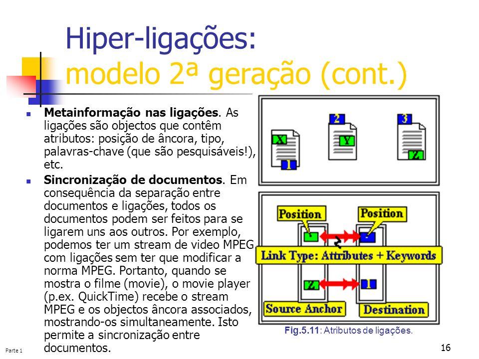 Parte 1 16 Hiper-ligações: modelo 2ª geração (cont.) Fig.5.11: Atributos de ligações. Metainformação nas ligações. As ligações são objectos que contêm