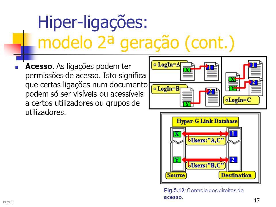 Parte 1 17 Hiper-ligações: modelo 2ª geração (cont.) Fig.5.12: Controlo dos direitos de acesso. Acesso. As ligações podem ter permissões de acesso. Is