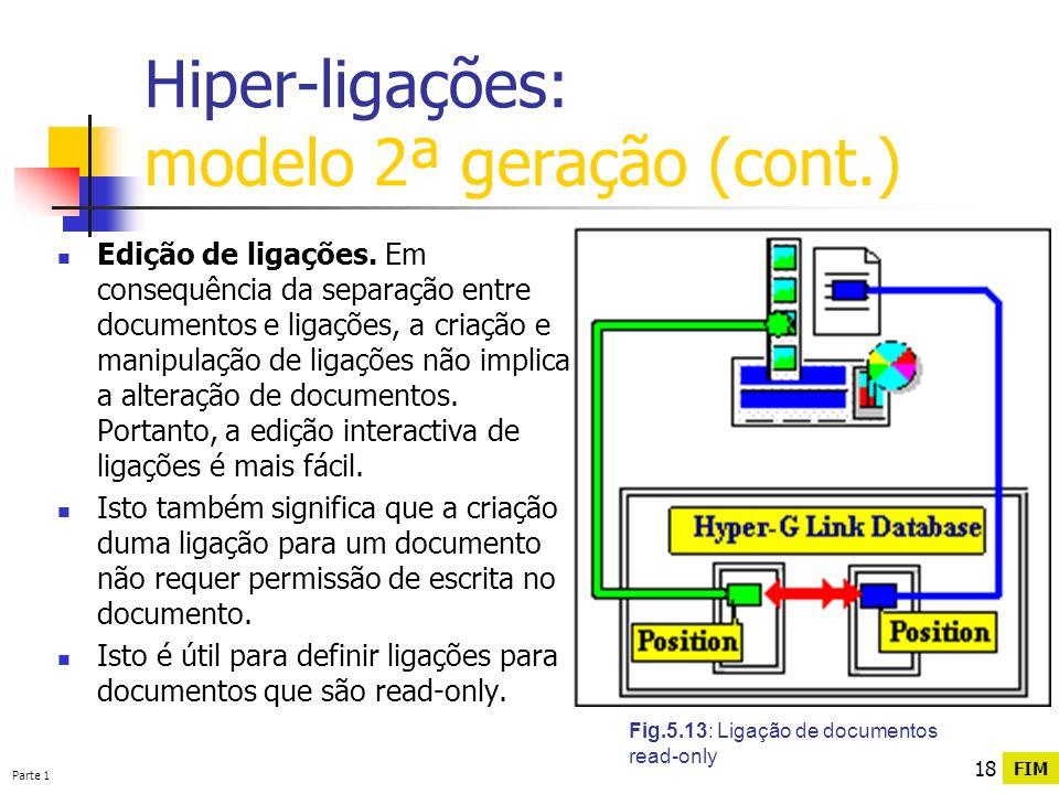 Parte 1 18 Hiper-ligações: modelo 2ª geração (cont.) Fig.5.13: Ligação de documentos read-only Edição de ligações. Em consequência da separação entre