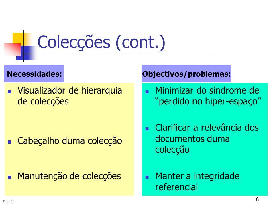 Parte 1 6 Colecções (cont.) Visualizador de hierarquia de colecções Cabeçalho duma colecção Manutenção de colecções Minimizar do síndrome de perdido n