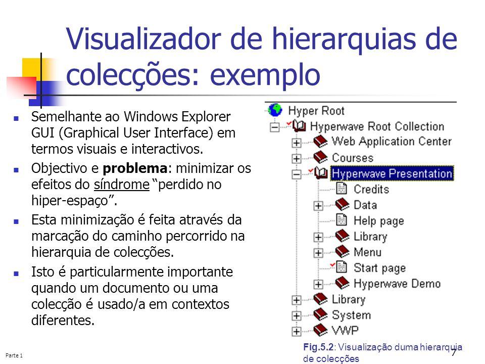 Parte 1 7 Visualizador de hierarquias de colecções: exemplo Semelhante ao Windows Explorer GUI (Graphical User Interface) em termos visuais e interact