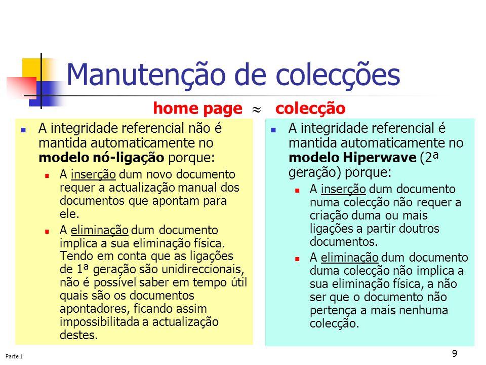 Parte 1 9 Manutenção de colecções A integridade referencial não é mantida automaticamente no modelo nó-ligação porque: A inserção dum novo documento r