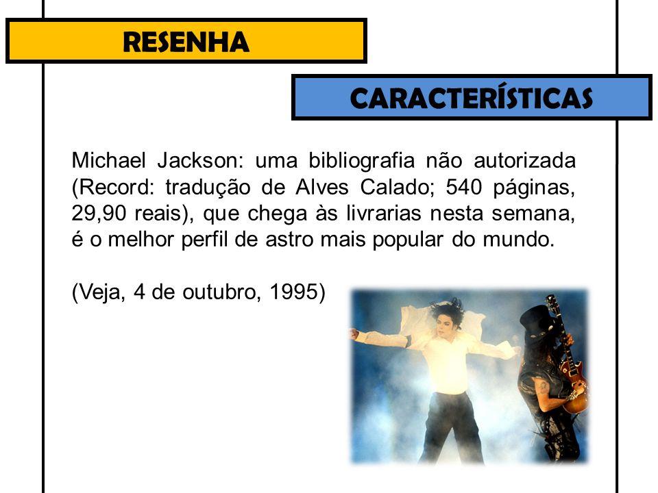 RESENHA CARACTERÍSTICAS Michael Jackson: uma bibliografia não autorizada (Record: tradução de Alves Calado; 540 páginas, 29,90 reais), que chega às li