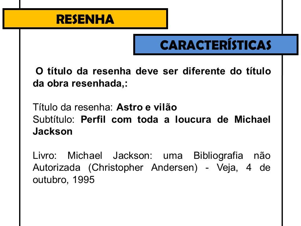RESENHA CARACTERÍSTICAS Título da resenha: Com os olhos abertos Livro: Ensaio sobre a Cegueira (José Saramago) - Veja, 25 de outubro, 1995 Título da resenha: Estadista de mitra Livro: João Paulo II - Bibliografia (Tad Szulc) - Veja, 13 de março, 1996